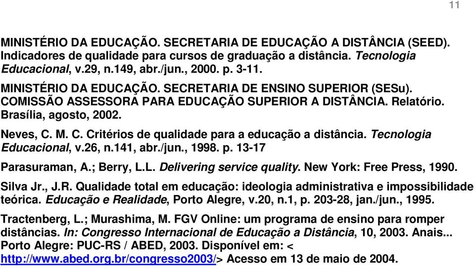 Tecnologia Educacional, v.26, n.141, abr./jun., 1998. p. 13-17 Parasuraman, A.; Berry, L.L. Delivering service quality. New York: Free Press, 1990. Silva Jr., J.R.