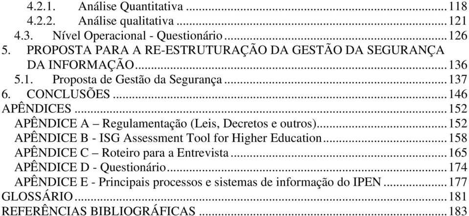..152 APÊNDICE A Regulamentação (Leis, Decretos e outros)...152 APÊNDICE B - ISG Assessment Tool for Higher Education.