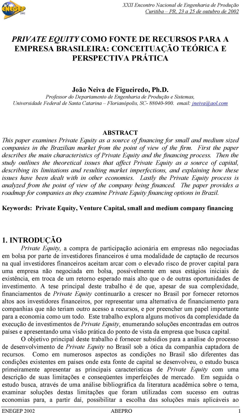First the paper describes the main characteristics of Private Equity and the financing process.