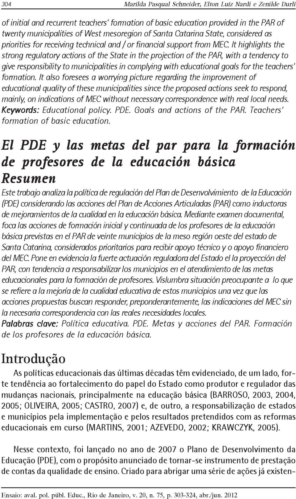 It highlights the strong regulatory actions of the State in the projection of the PAR, with a tendency to give responsibility to municipalities in complying with educational goals for the teachers