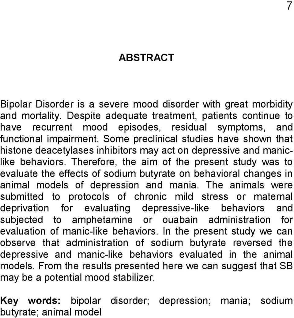 Some preclinical studies have shown that histone deacetylases inhibitors may act on depressive and maniclike behaviors.