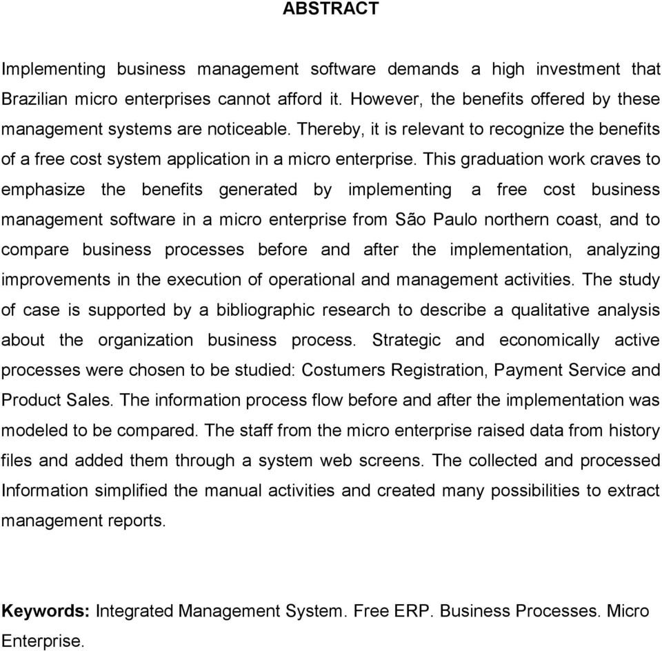 This graduation work craves to emphasize the benefits generated by implementing a free cost business management software in a micro enterprise from São Paulo northern coast, and to compare business