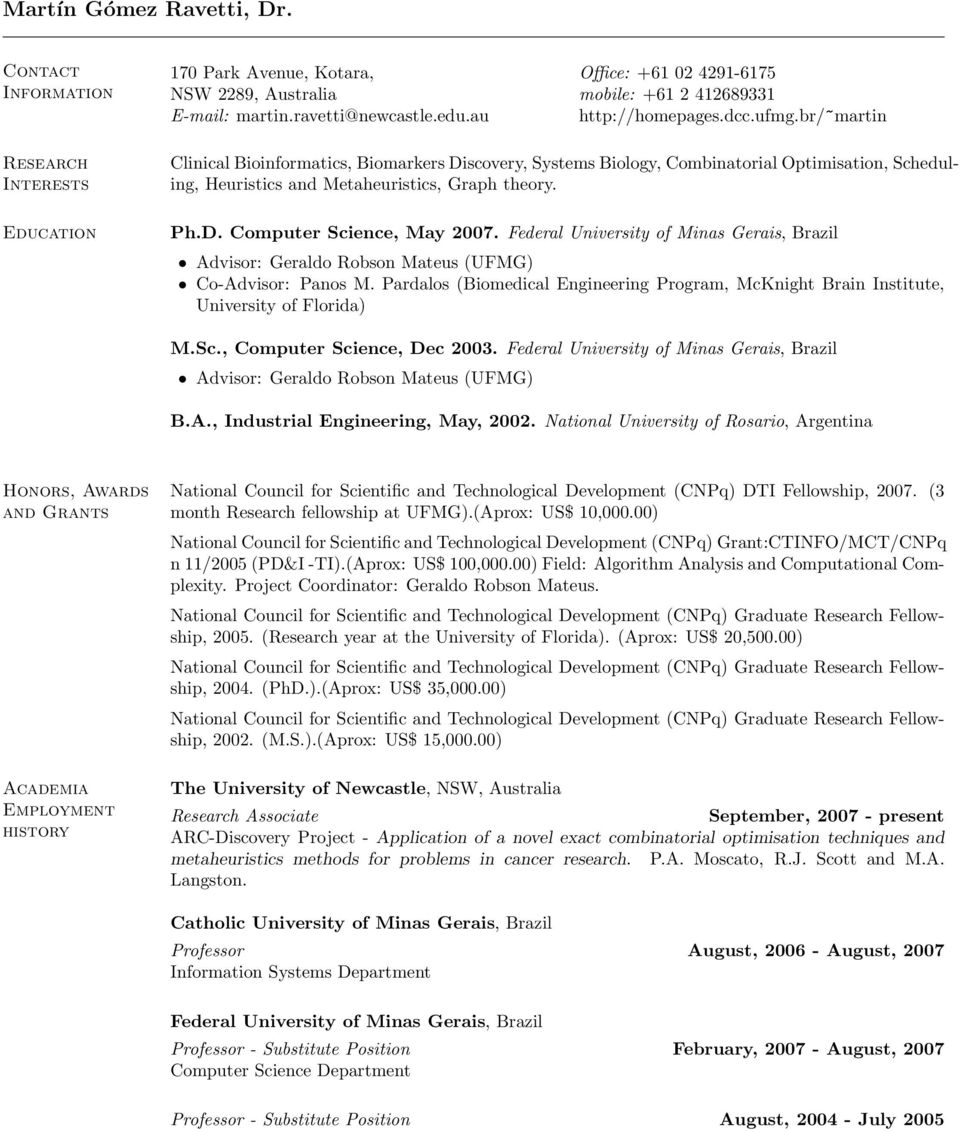 br/~martin Clinical Bioinformatics, Biomarkers Discovery, Systems Biology, Combinatorial Optimisation, Scheduling, Heuristics and Metaheuristics, Graph theory. Ph.D. Computer Science, May 2007.