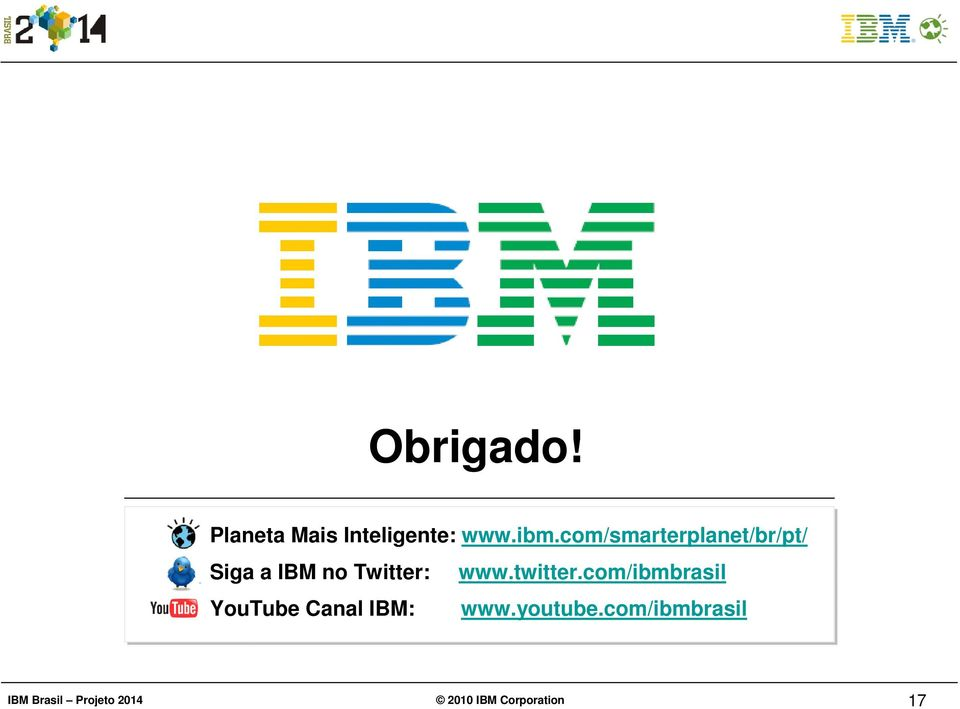 twitter.com/ibmbrasil YouTube Canal IBM: www.youtube.