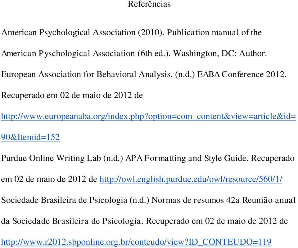 option=com_content&view=article&id= 90&Itemid=152 Purdue Online Writing Lab (n.d.) APA Formatting and Style Guide. Recuperado em 02 de maio de 2012 de http://owl.english.purdue.