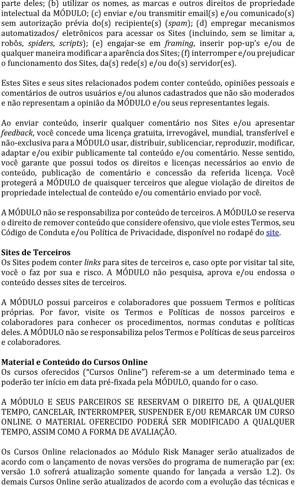 maneira modificar a aparência dos Sites; (f) interromper e/ou prejudicar o funcionamento dos Sites, da(s) rede(s) e/ou do(s) servidor(es).