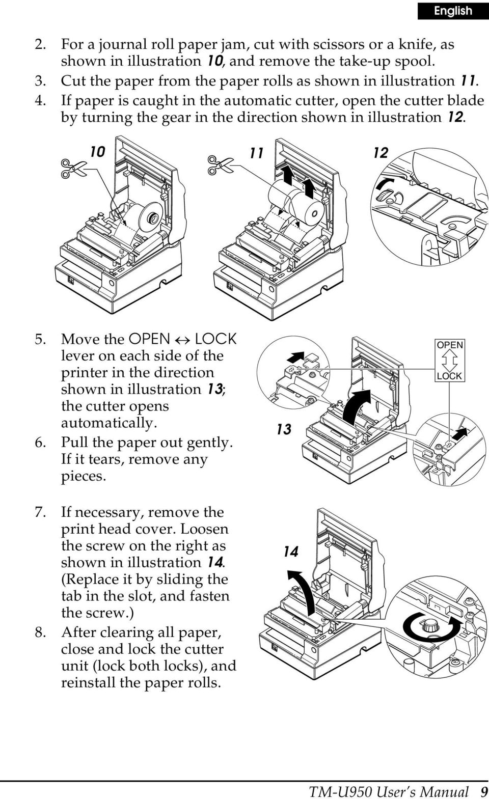 Move the OPEN LOCK lever on each side of the printer in the direction shown in illustration 13; the cutter opens automatically. 6. Pull the paper out gently. If it tears, remove any pieces. 7.