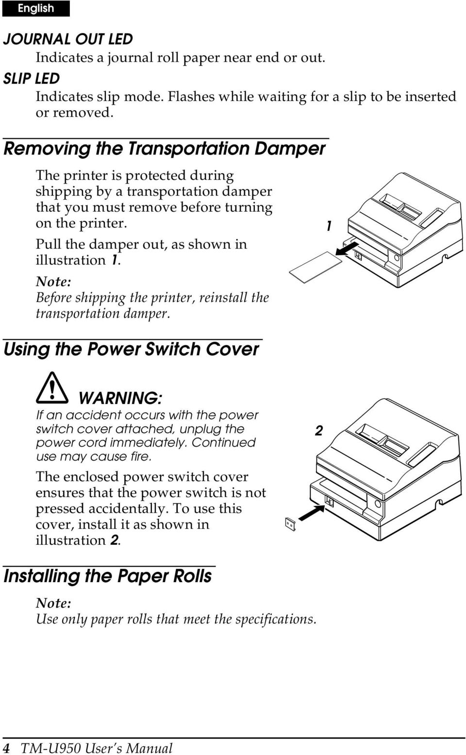 Pull the damper out, as shown in illustration 1. Note: Before shipping the printer, reinstall the transportation damper.