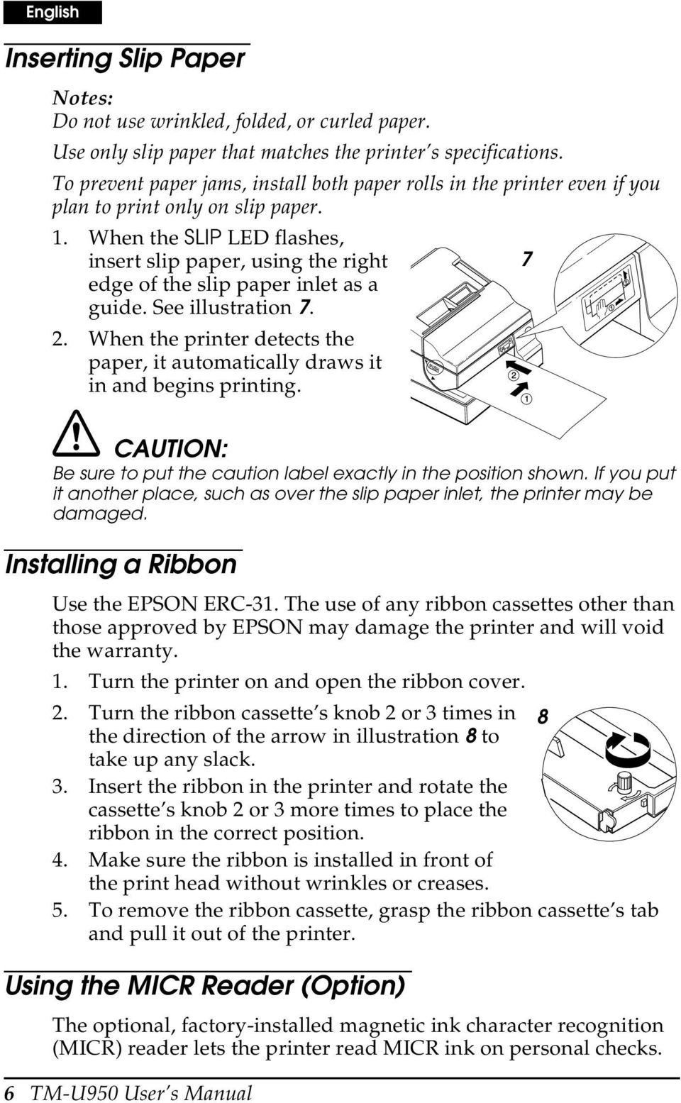When the SLIP LED flashes, insert slip paper, using the right 7 edge of the slip paper inlet as a guide. See illustration 7. 2.