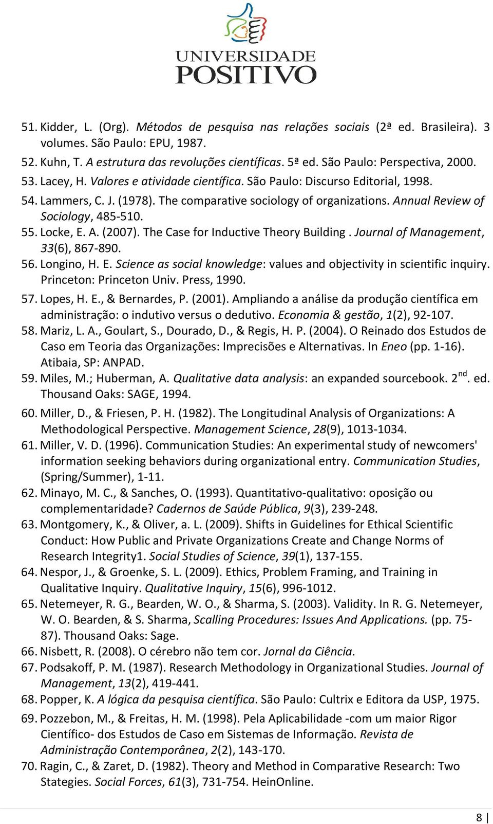 Annual Review of Sociology, 485-510. 55. Locke, E. A. (2007). The Case for Inductive Theory Building. Journal of Management, 33(6), 867-890. 56. Longino, H. E. Science as social knowledge: values and objectivity in scientific inquiry.