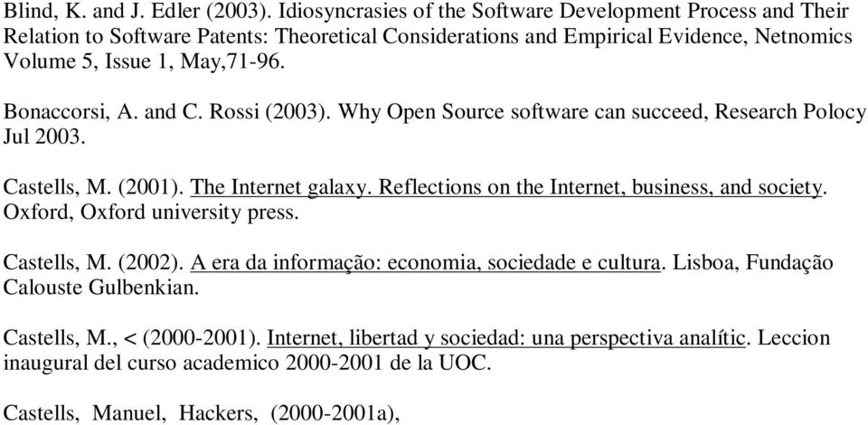and C. Rossi (2003). Why Open Source software can succeed, Research Polocy Jul 2003. Castells, M. (2001). The Internet galaxy. Reflections on the Internet, business, and society.