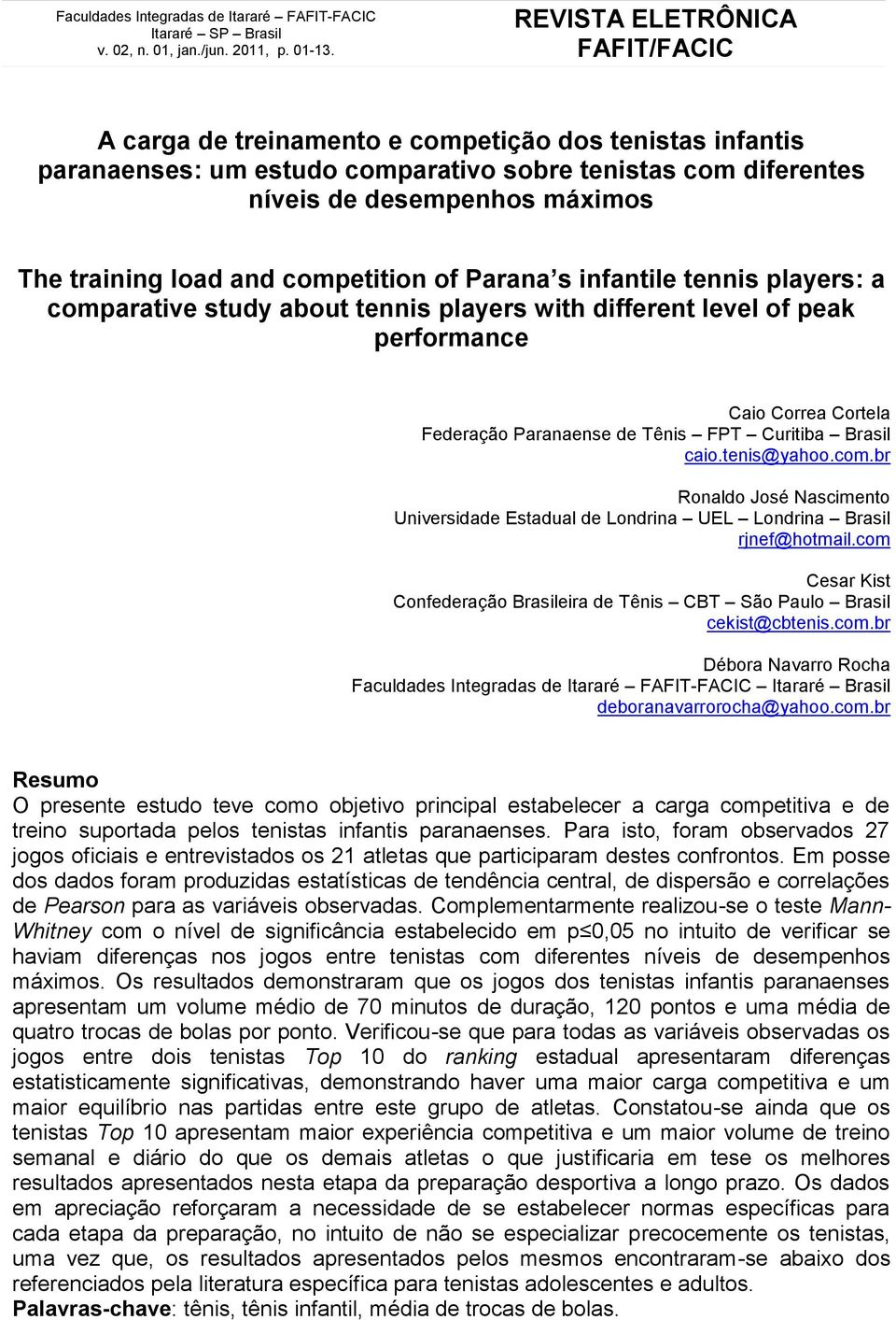 load and competition of Parana s infantile tennis players: a comparative study about tennis players with different level of peak performance Caio Correa Cortela Federação Paranaense de Tênis FPT