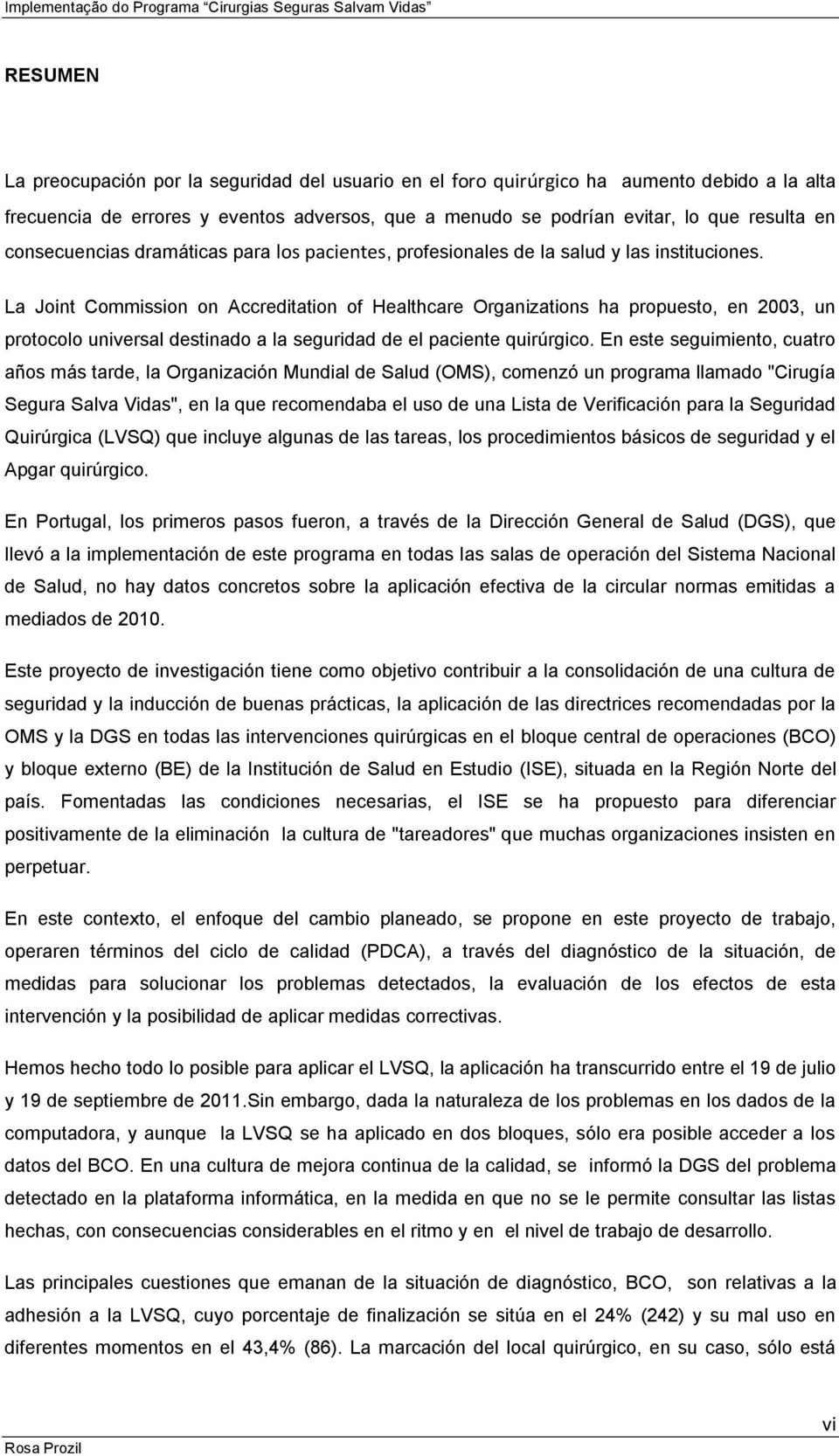 La Joint Commission on Accreditation of Healthcare Organizations ha propuesto, en 2003, un protocolo universal destinado a la seguridad de el paciente quirúrgico.