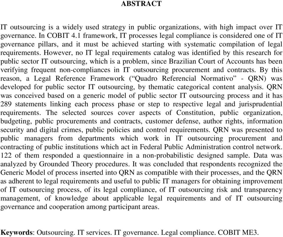 However, no IT legal requirements catalog was identified by this research for public sector IT outsourcing, which is a problem, since Brazilian Court of Accounts has been verifying frequent