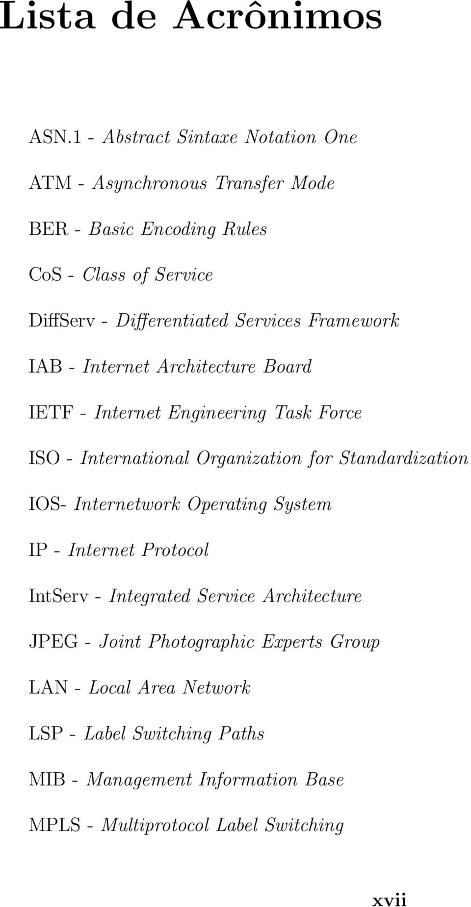 Services Framework IAB - Internet Architecture Board IETF - Internet Engineering Task Force ISO - International Organization for Standardization