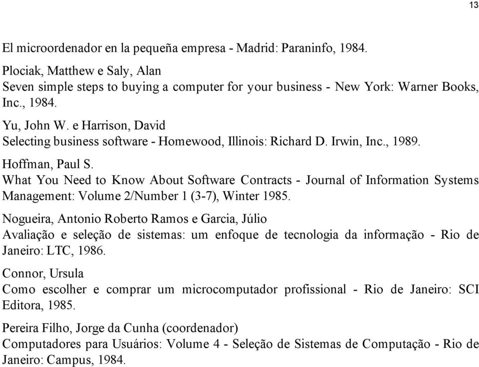 What You Need to Know About Software Contracts - Journal of Information Systems Management: Volume 2/Number 1 (3-7), Winter 1985.