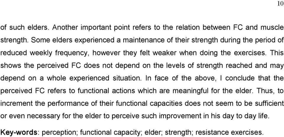 This shows the perceived FC does not depend on the levels of strength reached and may depend on a whole experienced situation.