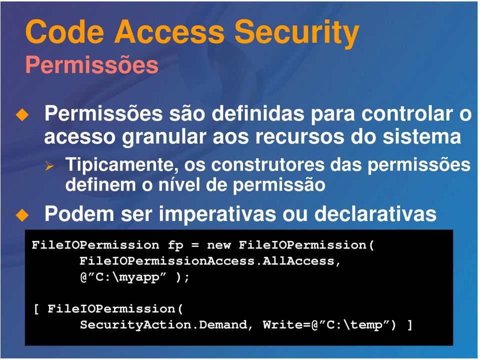 Podem ser imperativas ou declarativas FileIOPermission fp = new FileIOPermission(