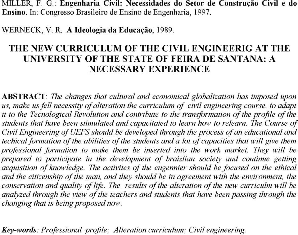 us, make us fell necessity of alteration the curriculum of civil engineering course, to adapt it to the Tecnological Revolution and contribute to the transformation of the profile of the students