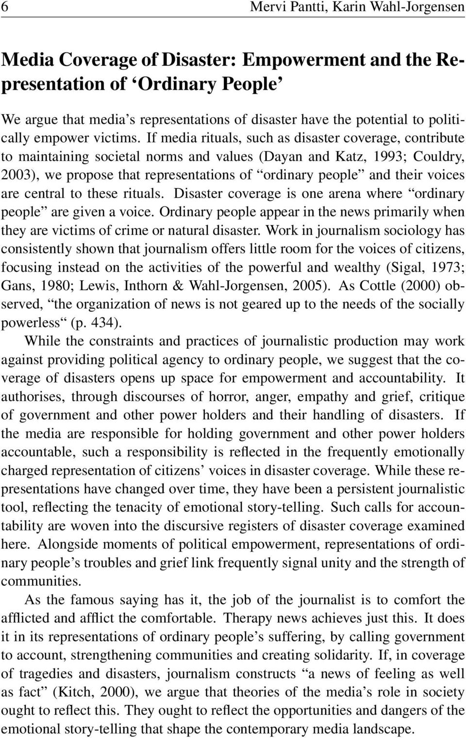 If media rituals, such as disaster coverage, contribute to maintaining societal norms and values (Dayan and Katz, 1993; Couldry, 2003), we propose that representations of ordinary people and their