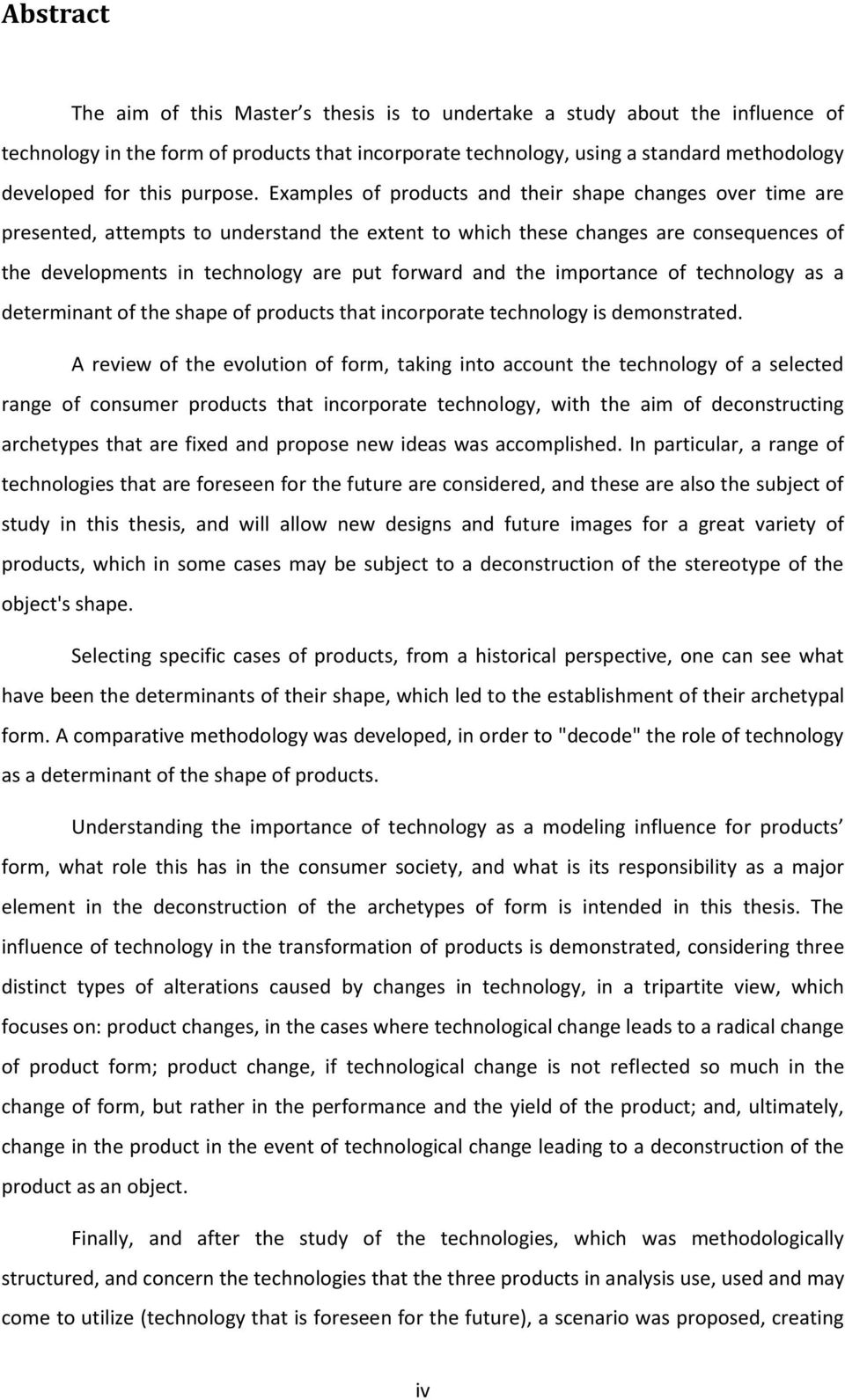 Examples of products and their shape changes over time are presented, attempts to understand the extent to which these changes are consequences of the developments in technology are put forward and