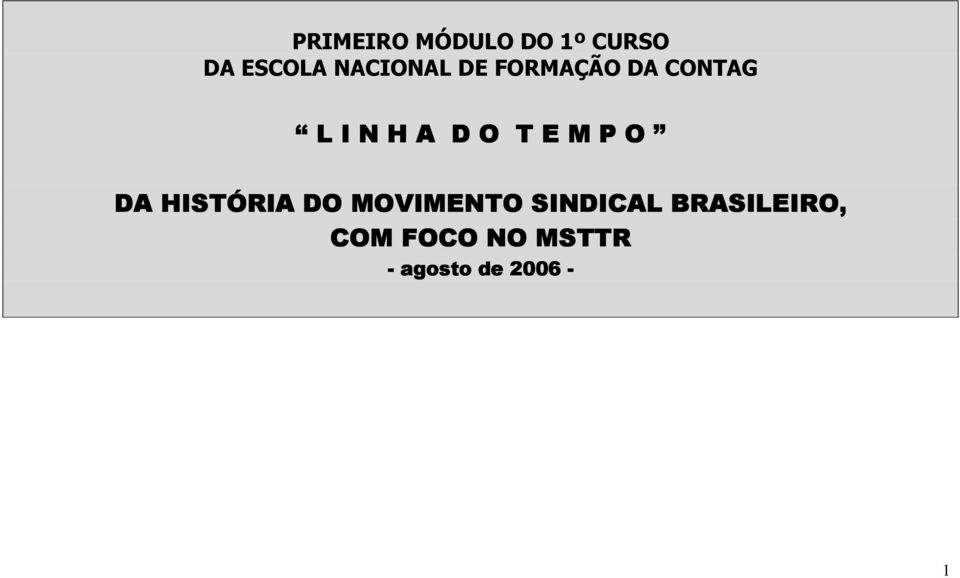 O T E M P O DA HISTÓRIA DO MOVIMENTO