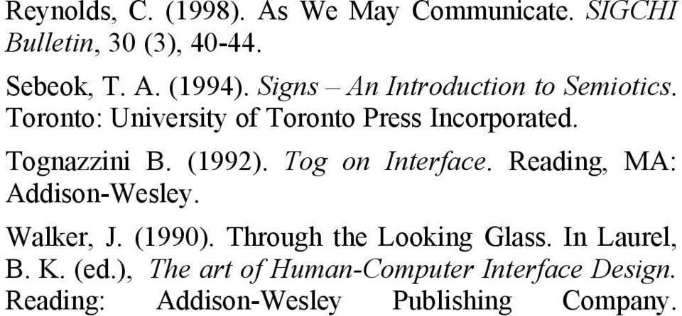 (1992). Tog on Interface. Reading, MA: Addison-Wesley. Walker, J. (1990). Through the Looking Glass.