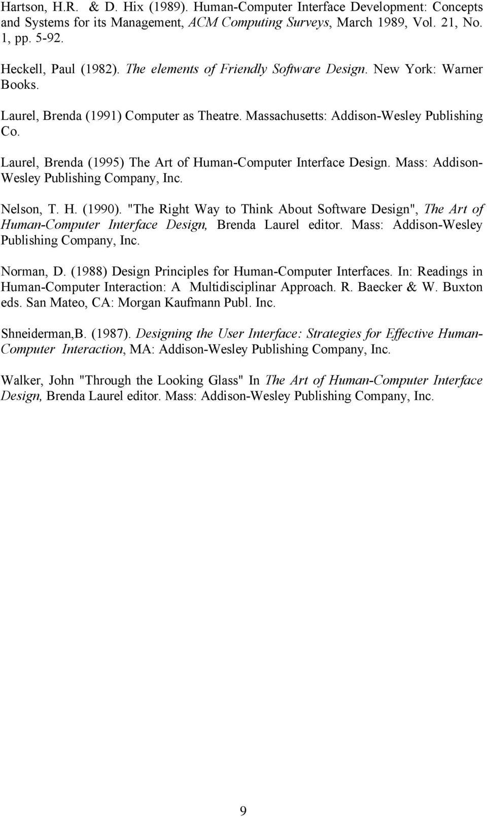 Laurel, Brenda (1995) The Art of Human-Computer Interface Design. Mass: Addison- Wesley Publishing Company, Inc. Nelson, T. H. (1990).