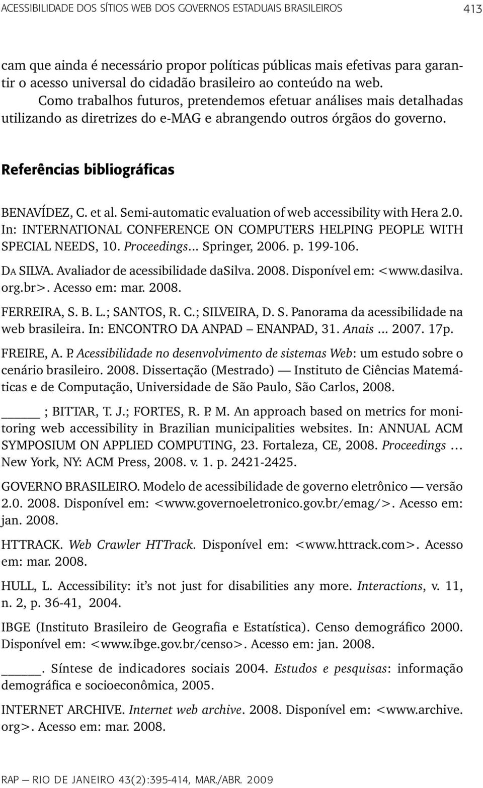 et al. Semi-automatic evaluation of web accessibility with Hera.0. In: INTERNATIONAL CONFERENCE ON COMPUTERS HELPING PEOPLE WITH SPECIAL NEEDS, 0. Proceedings... Springer, 006. p. 99-06. Da SILVA.