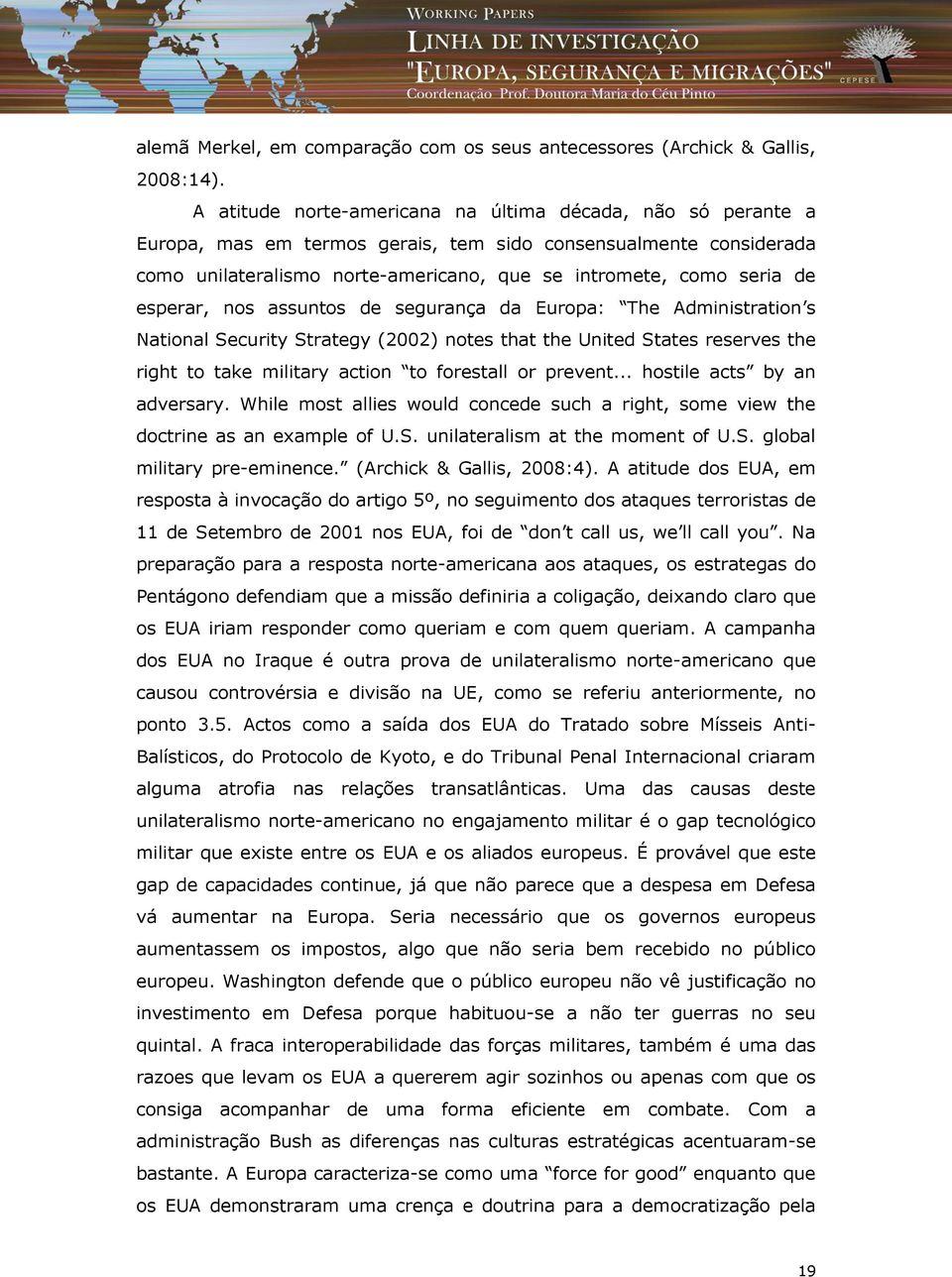 esperar, nos assuntos de segurança da Europa: The Administration s National Security Strategy (2002) notes that the United States reserves the right to take military action to forestall or prevent.