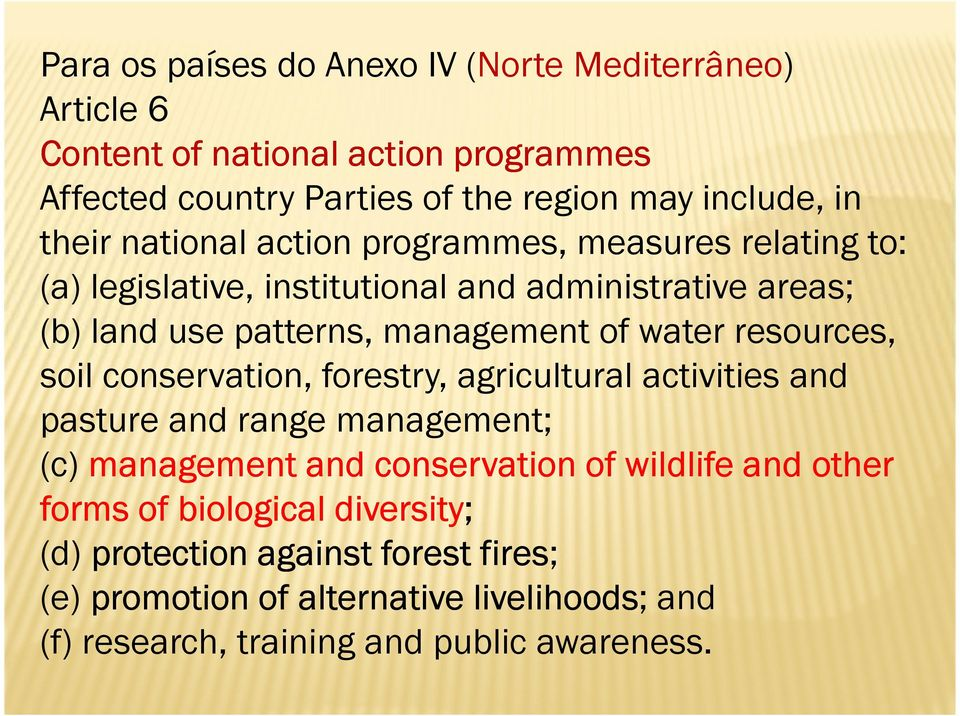 water resources, soil conservation, forestry, agricultural activities and pasture and range management; (c) management and conservation of wildlife and