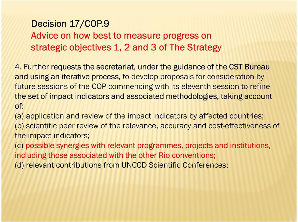 eleventh session to refine the set of impact indicators and associated methodologies, taking account of: (a) application and review of the impact indicators by affected countries; (b) scientific