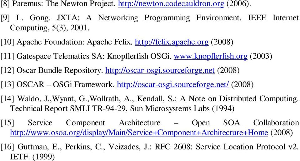sourceforge.net (2008) [13] OSCAR OSGi Framework. http://oscar-osgi.sourceforge.net/ (2008) [14] Waldo, J.,Wyant, G.,Wollrath, A., Kendall, S.: A Note on Distributed Computing.