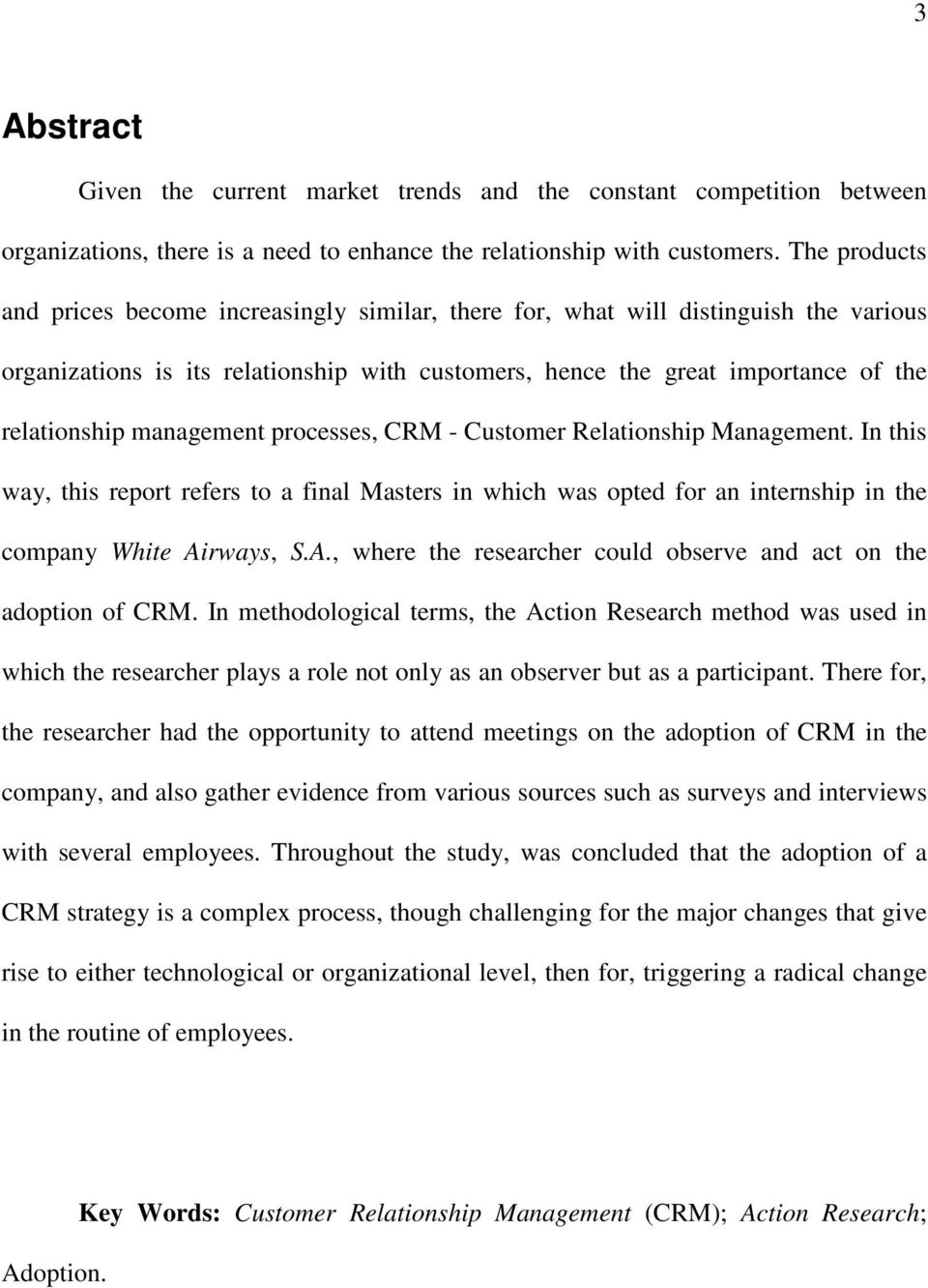management processes, CRM - Customer Relationship Management. In this way, this report refers to a final Masters in which was opted for an internship in the company White Ai