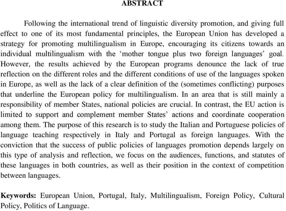 However, the results achieved by the European programs denounce the lack of true reflection on the different roles and the different conditions of use of the languages spoken in Europe, as well as