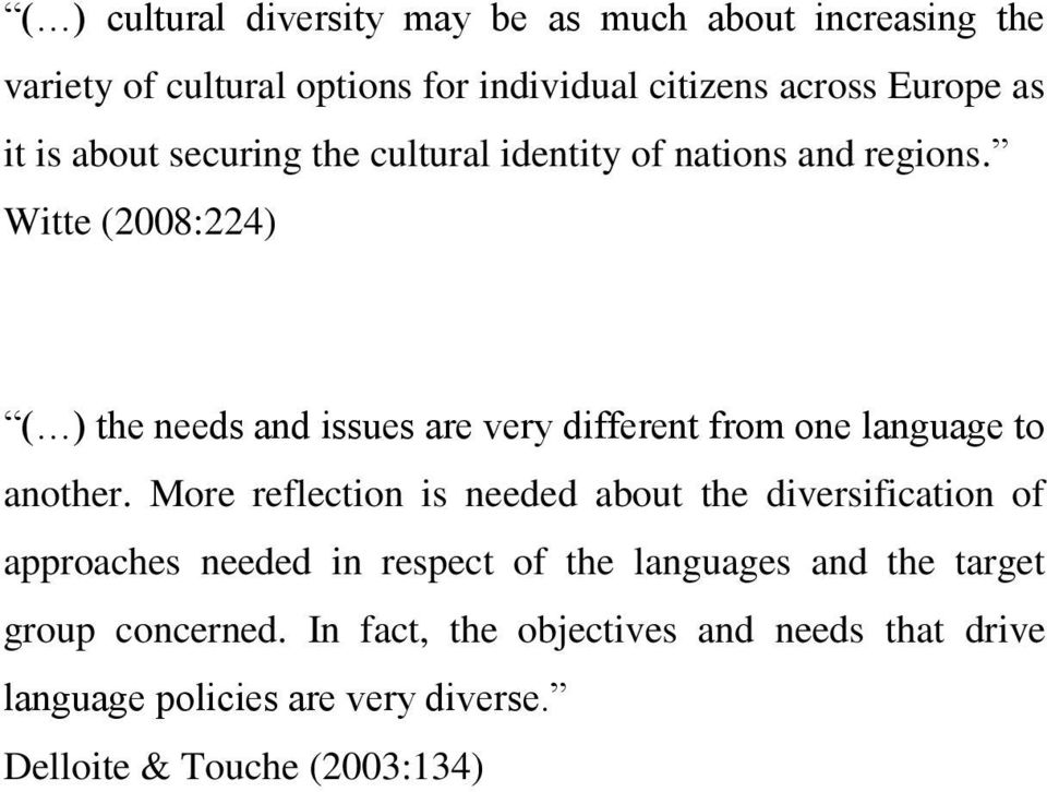 Witte (2008:224) ( ) the needs and issues are very different from one language to another.