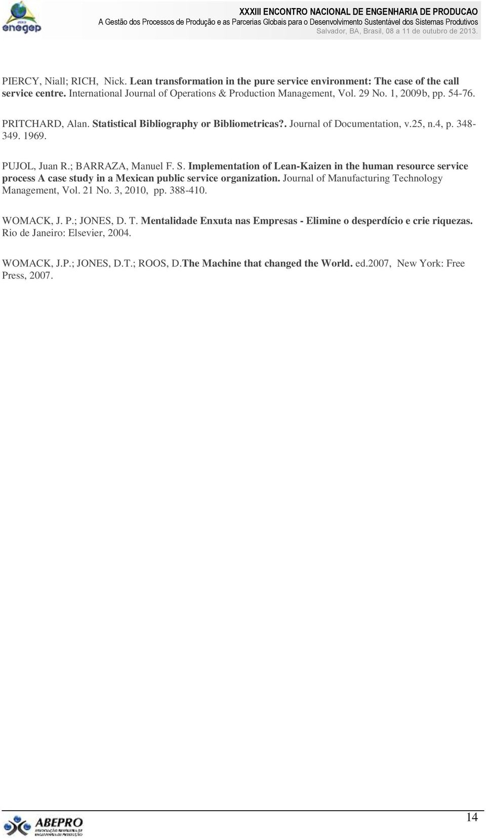 Journal of Manufacturing Technology Management, Vol. 21 No. 3, 2010, pp. 388-410. WOMACK, J. P.; JONES, D. T. Mentalidade Enxuta nas Empresas - Elimine o desperdício e crie riquezas.