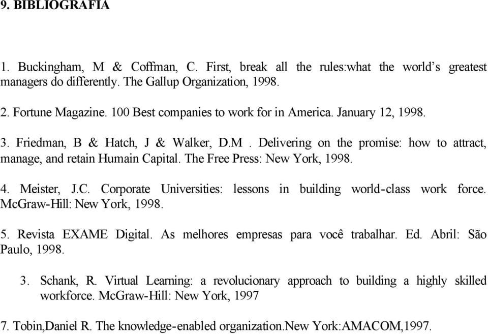 The Free Press: New York, 1998. 4. Meister, J.C. Corporate Universities: lessons in building world-class work force. McGraw-Hill: New York, 1998. 5. Revista EXAME Digital.