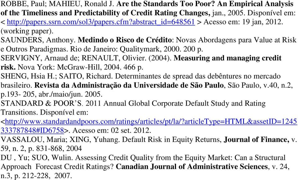 Rio de Janeiro: Qualitymark, 2000. 200 p. SERVIGNY, Arnaud de; RENAULT, Olivier. (2004). Measuring and managing credit risk. Nova York: McGraw-Hill, 2004. 466 p. SHENG, Hsia H.; SAITO, Richard.