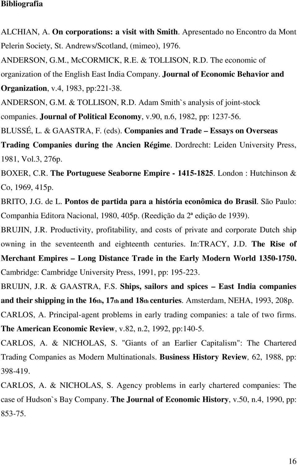 Journal of Political Economy, v.90, n.6, 1982, pp: 1237-56. BLUSSÉ, L. & GAASTRA, F. (eds). Companies and Trade Essays on Overseas Trading Companies during the Ancien Régime.