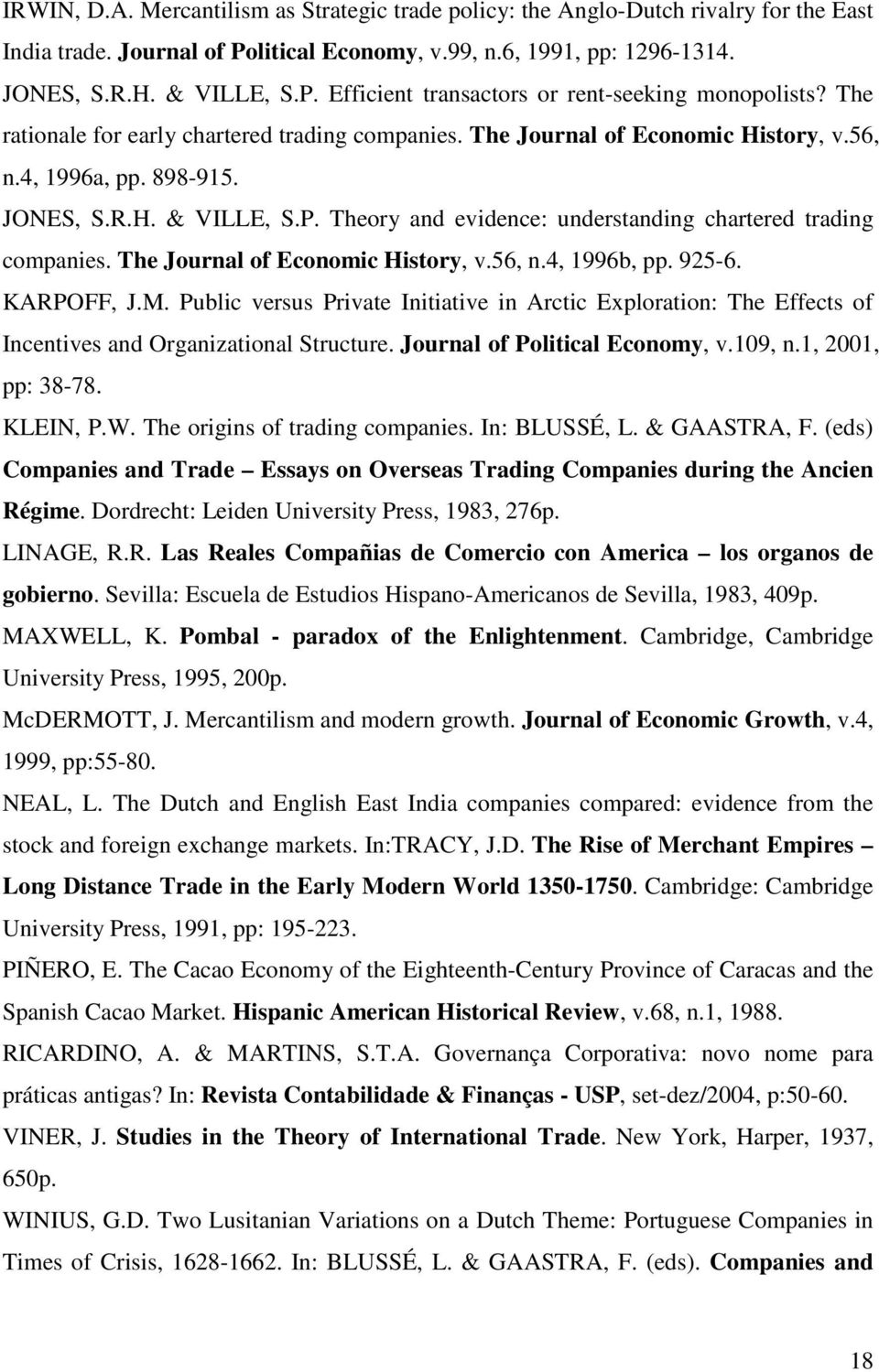 Theory and evidence: understanding chartered trading companies. The Journal of Economic History, v.56, n.4, 1996b, pp. 925-6. KARPOFF, J.M.