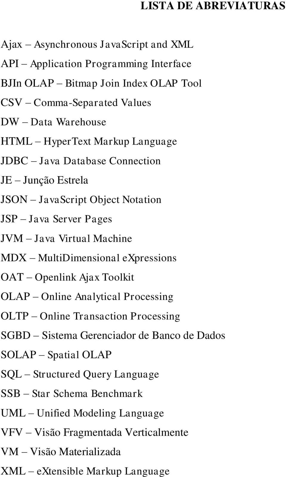 MultiDimensional expressions OAT Openlink Ajax Toolkit OLAP Online Analytical Processing OLTP Online Transaction Processing SGBD Sistema Gerenciador de Banco de Dados SOLAP