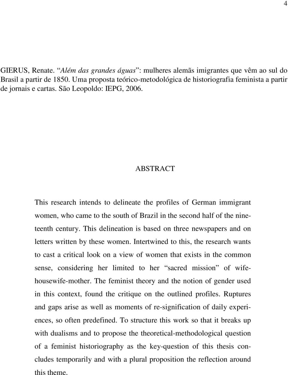 ABSTRACT This research intends to delineate the profiles of German immigrant women, who came to the south of Brazil in the second half of the nineteenth century.
