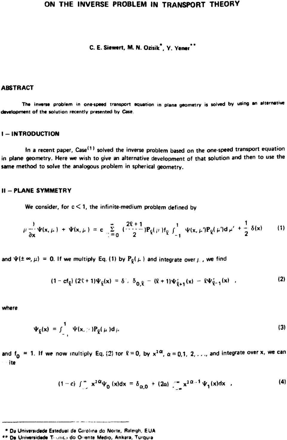 I - INTRODUCTION In a recent paper, Case 11 > solved the inverse problem based on the one-speed transport equation in plane geometry.