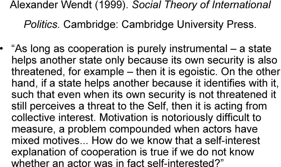 On the other hand, if a state helps another because it identifies with it, such that even when its own security is not threatened it still perceives a threat to the Self, then it
