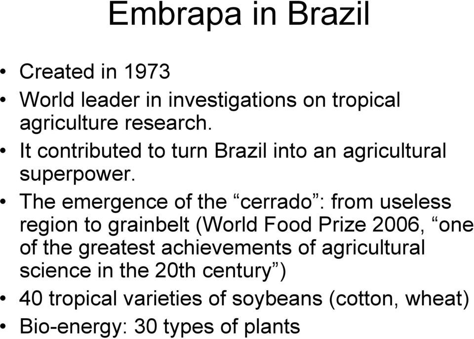 The emergence of the cerrado : from useless region to grainbelt (World Food Prize 2006, one of the
