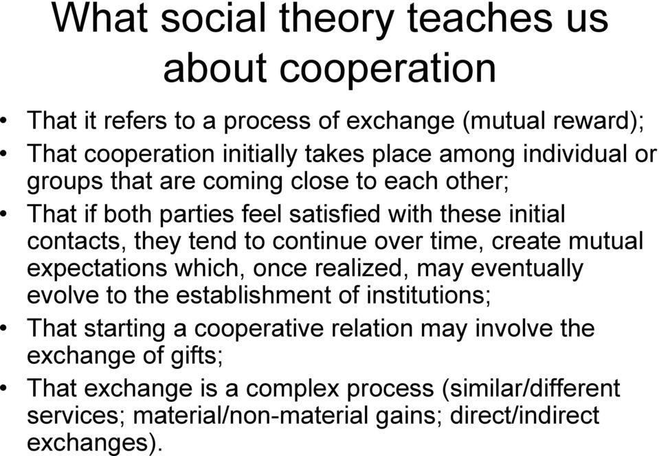 time, create mutual expectations which, once realized, may eventually evolve to the establishment of institutions; That starting a cooperative relation