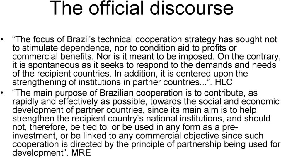 In addition, it is centered upon the strengthening of institutions in partner countries.