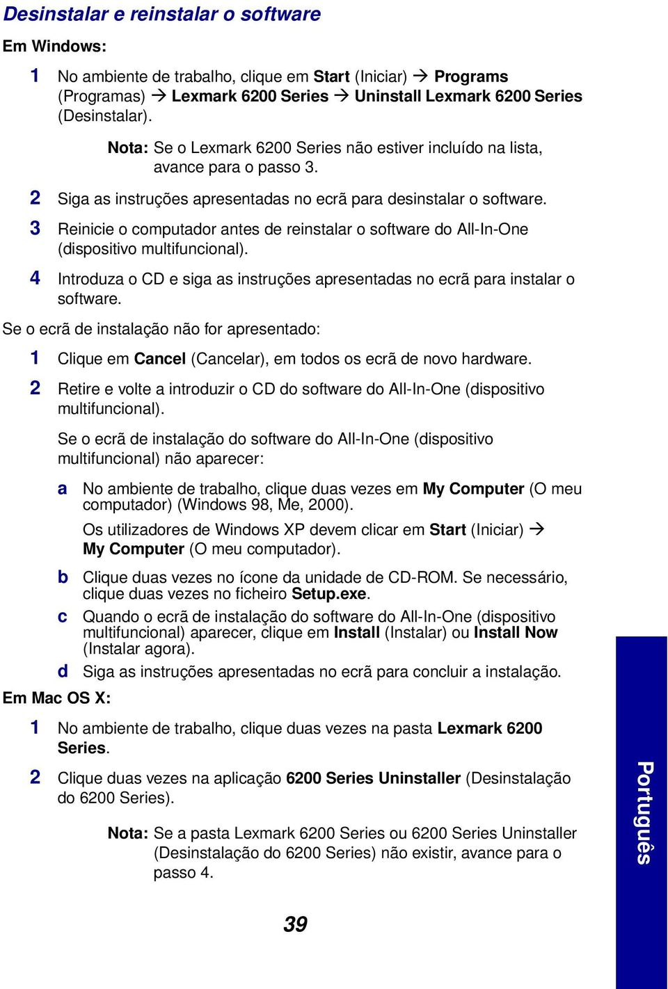 3 Reinicie o computador antes de reinstalar o software do All-In-One (dispositivo multifuncional). 4 Introduza o CD e siga as instruções apresentadas no ecrã para instalar o software.