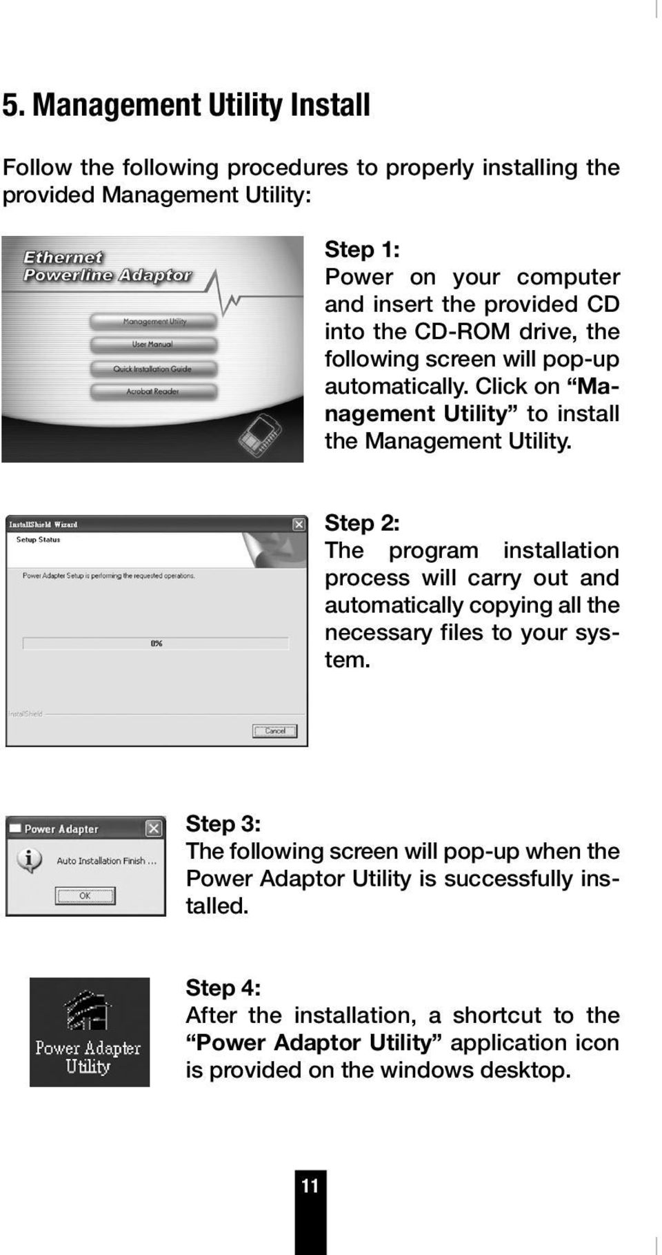Step 2: The program installation process will carry out and automatically copying all the necessary files to your system.
